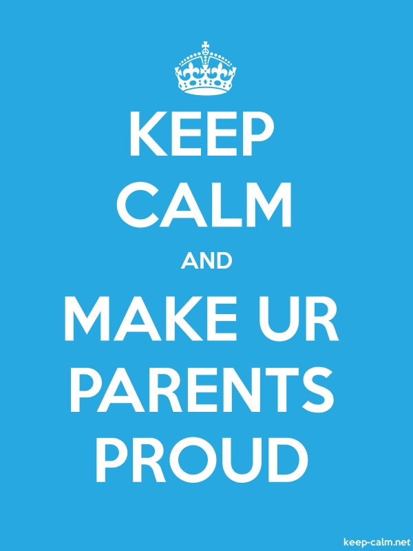 KEEP CALM AND MAKE UR PARENTS PROUD - white/blue - Default (600x800)