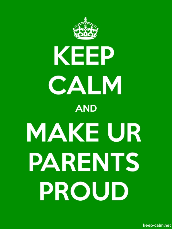 KEEP CALM AND MAKE UR PARENTS PROUD - white/green - Default (600x800)