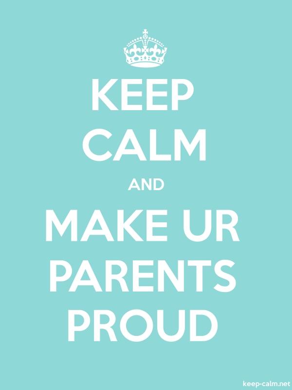 KEEP CALM AND MAKE UR PARENTS PROUD - white/lightblue - Default (600x800)