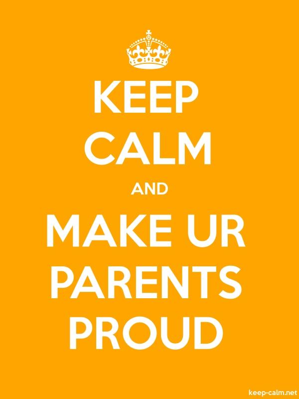KEEP CALM AND MAKE UR PARENTS PROUD - white/orange - Default (600x800)