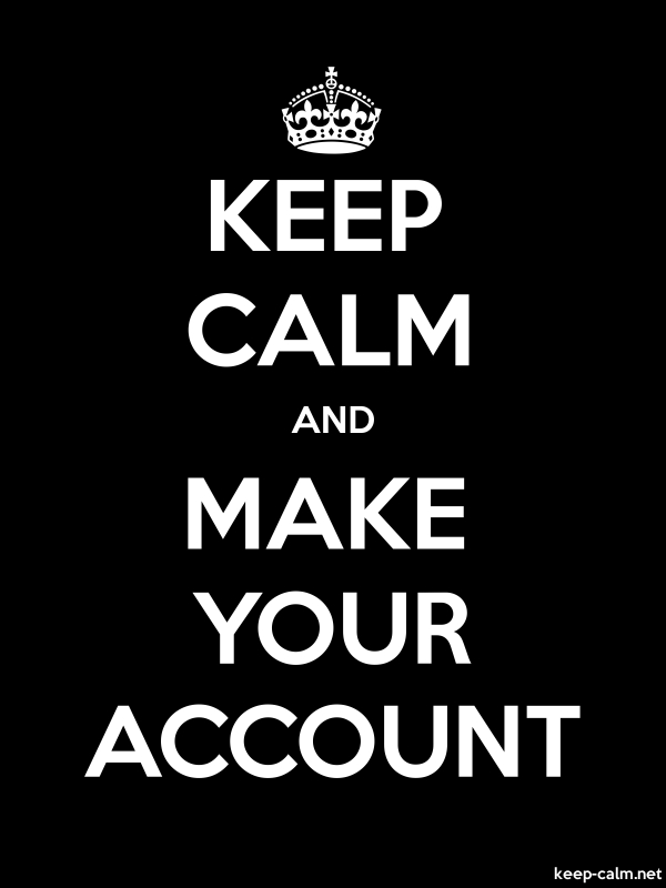 KEEP CALM AND MAKE YOUR ACCOUNT - white/black - Default (600x800)