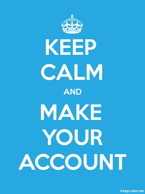 KEEP CALM AND MAKE YOUR ACCOUNT - white/blue - Default (600x800)