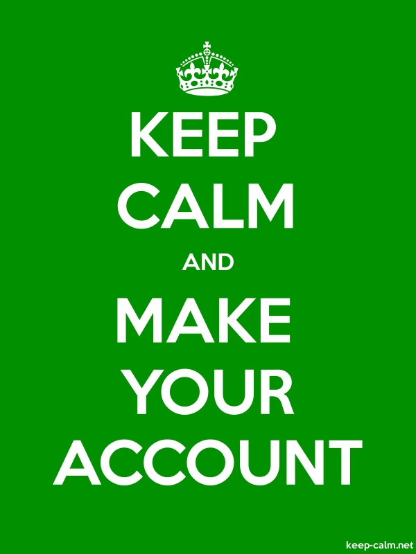 KEEP CALM AND MAKE YOUR ACCOUNT - white/green - Default (600x800)