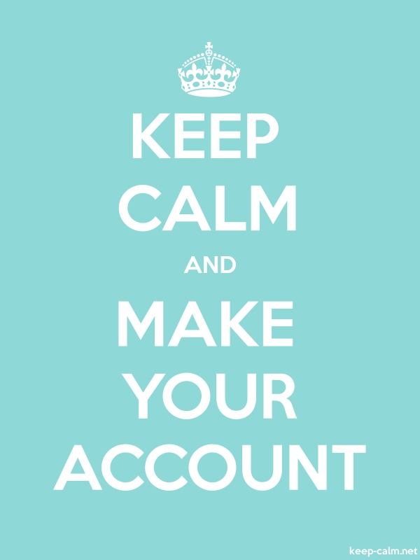 KEEP CALM AND MAKE YOUR ACCOUNT - white/lightblue - Default (600x800)