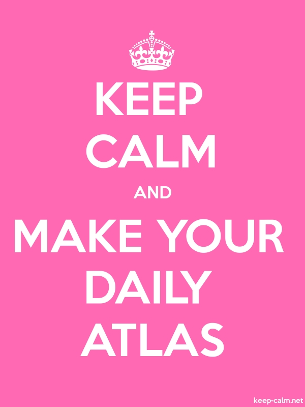 KEEP CALM AND MAKE YOUR DAILY ATLAS - white/pink - Default (600x800)