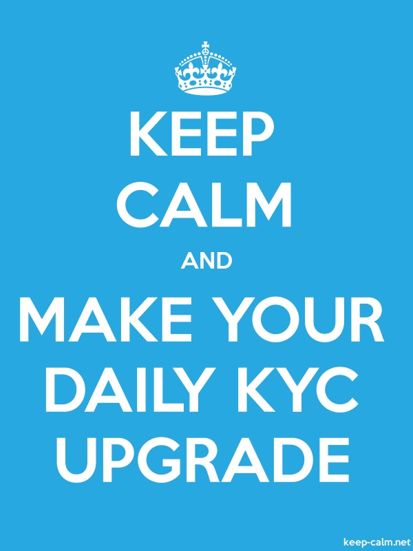 KEEP CALM AND MAKE YOUR DAILY KYC UPGRADE - white/blue - Default (600x800)