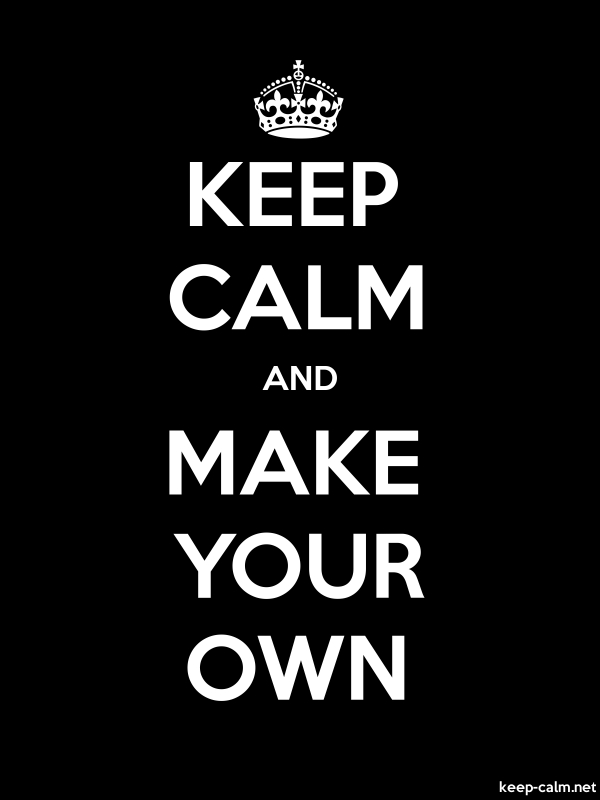 KEEP CALM AND MAKE YOUR OWN - white/black - Default (600x800)