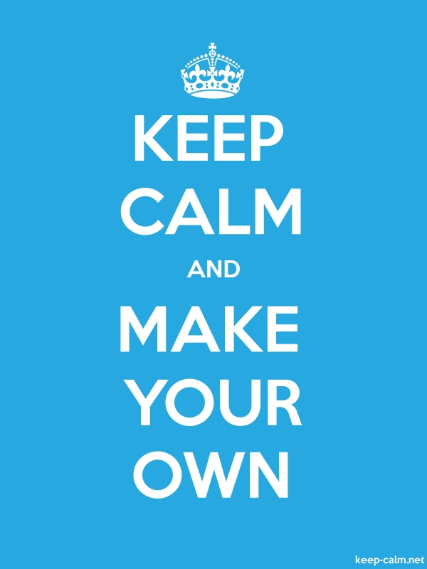 KEEP CALM AND MAKE YOUR OWN - white/blue - Default (600x800)