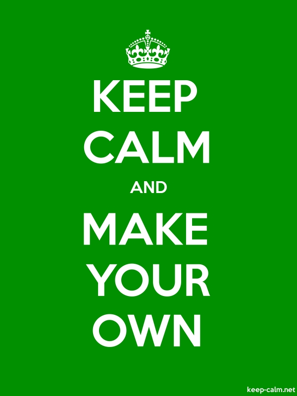 KEEP CALM AND MAKE YOUR OWN - white/green - Default (600x800)