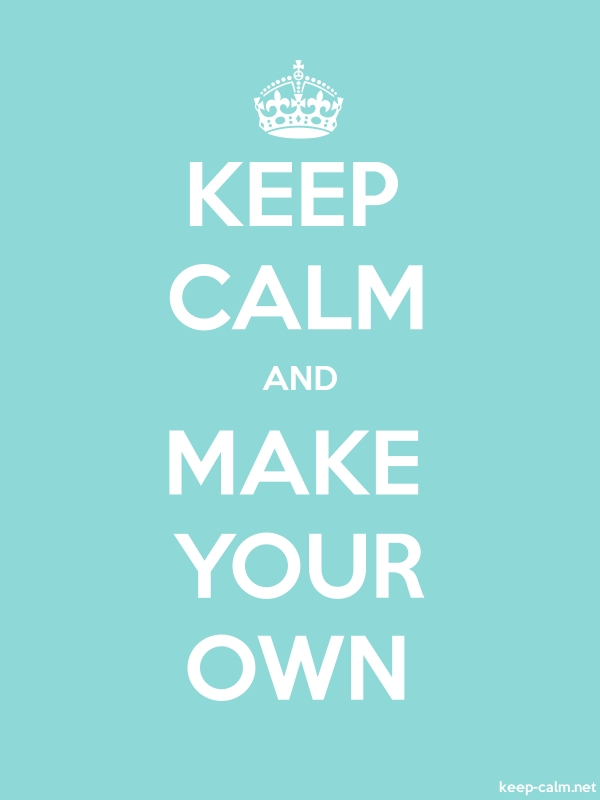 KEEP CALM AND MAKE YOUR OWN - white/lightblue - Default (600x800)