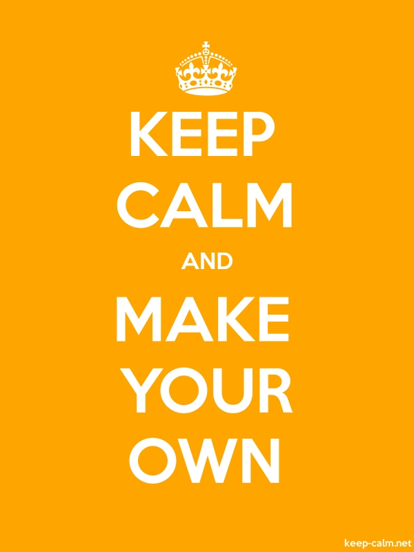 KEEP CALM AND MAKE YOUR OWN - white/orange - Default (600x800)