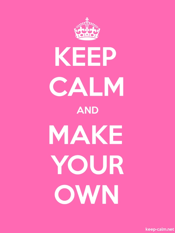 KEEP CALM AND MAKE YOUR OWN - white/pink - Default (600x800)