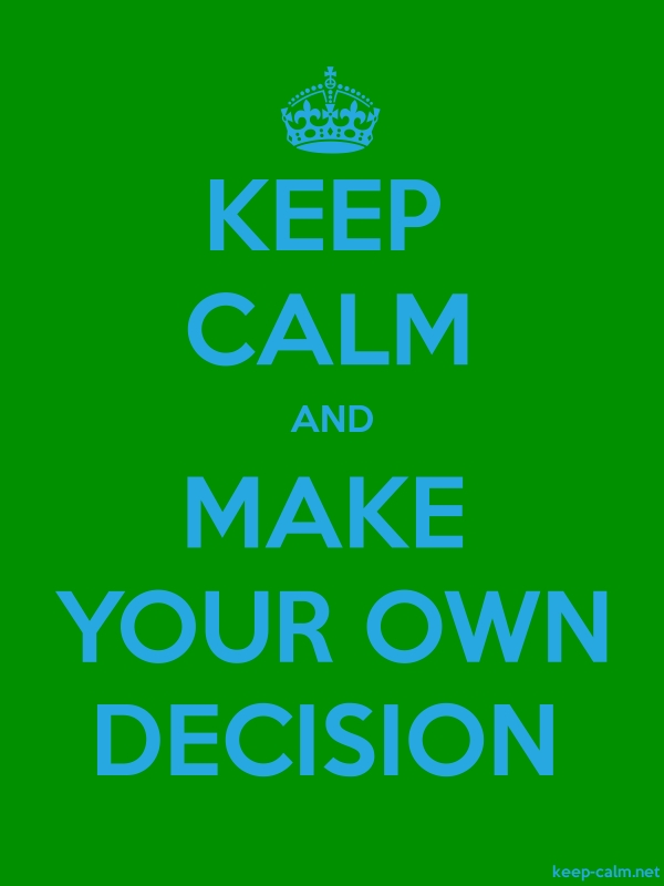 KEEP CALM AND MAKE YOUR OWN DECISION - blue/green - Default (600x800)