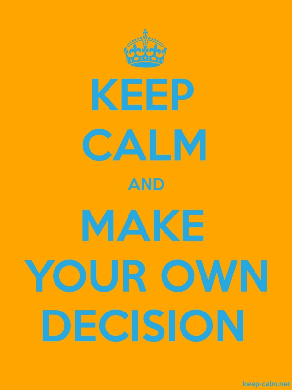 KEEP CALM AND MAKE YOUR OWN DECISION - blue/orange - Default (600x800)