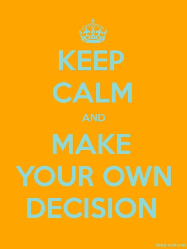 KEEP CALM AND MAKE YOUR OWN DECISION - lightblue/orange - Default (600x800)