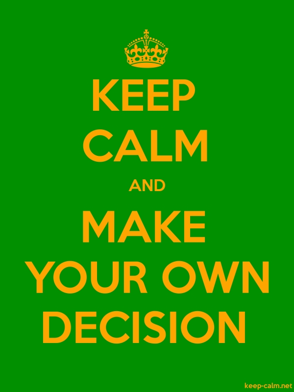 KEEP CALM AND MAKE YOUR OWN DECISION - orange/green - Default (600x800)