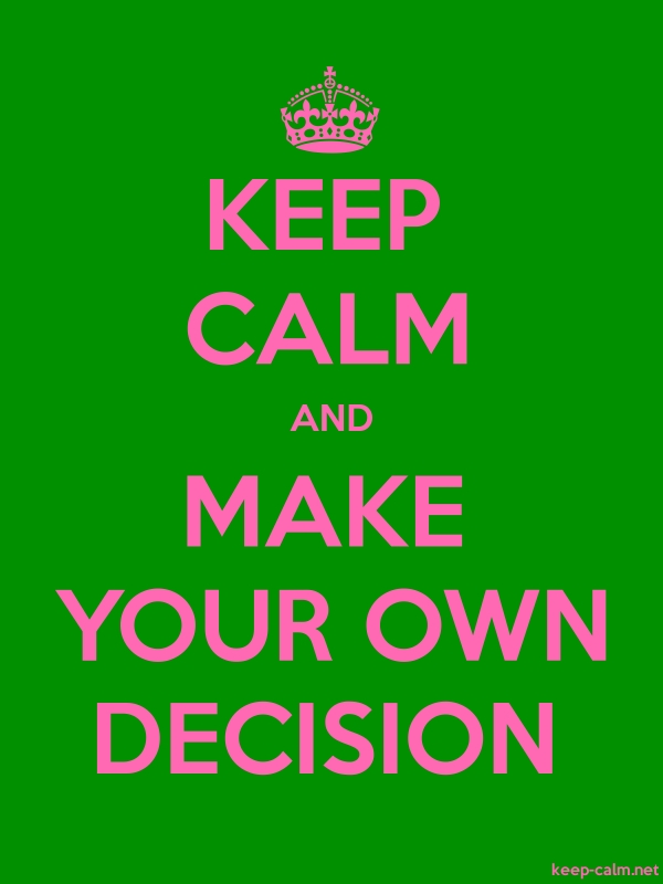 KEEP CALM AND MAKE YOUR OWN DECISION - pink/green - Default (600x800)