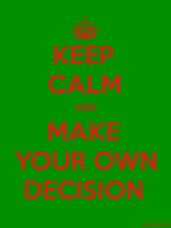 KEEP CALM AND MAKE YOUR OWN DECISION - red/green - Default (600x800)