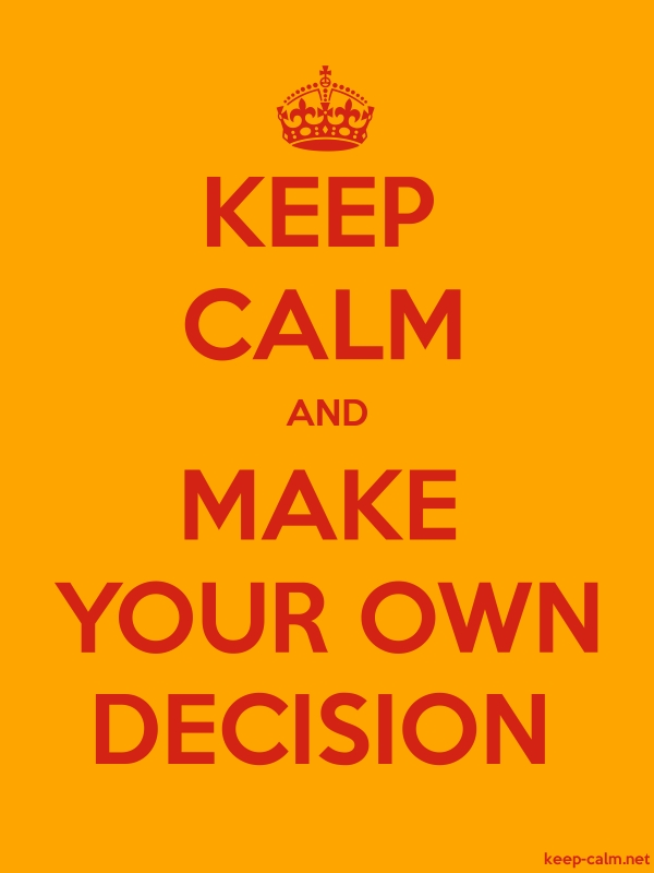 KEEP CALM AND MAKE YOUR OWN DECISION - red/orange - Default (600x800)