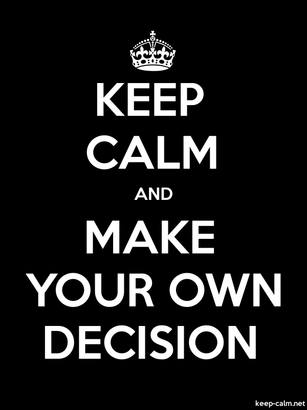 KEEP CALM AND MAKE YOUR OWN DECISION - white/black - Default (600x800)