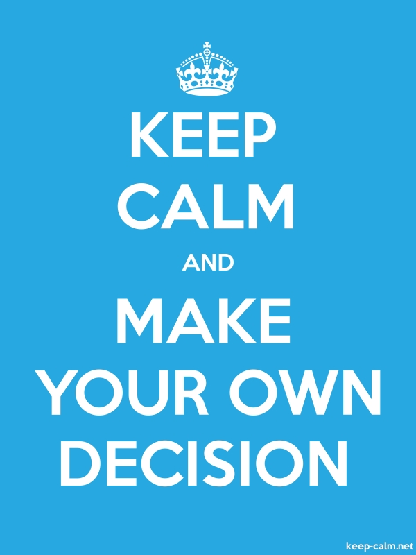 KEEP CALM AND MAKE YOUR OWN DECISION - white/blue - Default (600x800)