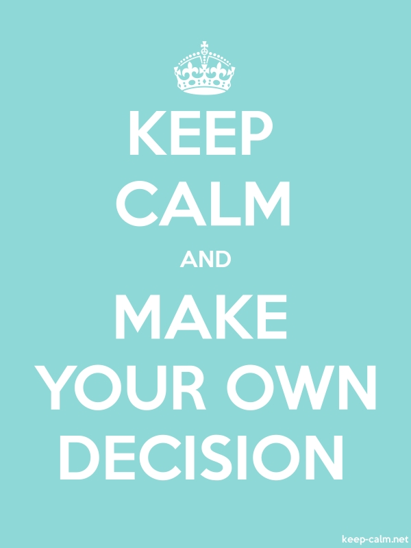 KEEP CALM AND MAKE YOUR OWN DECISION - white/lightblue - Default (600x800)
