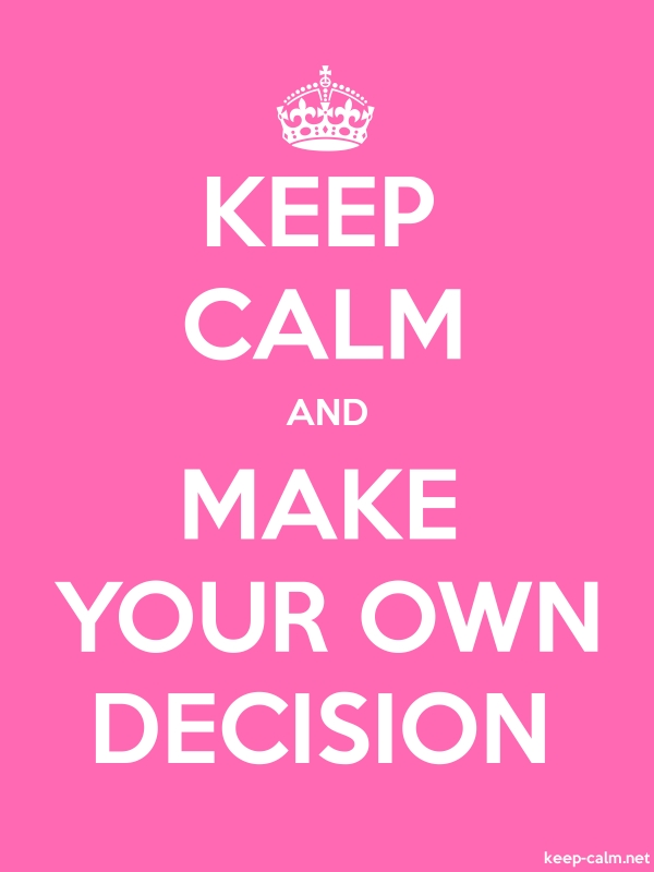 KEEP CALM AND MAKE YOUR OWN DECISION - white/pink - Default (600x800)