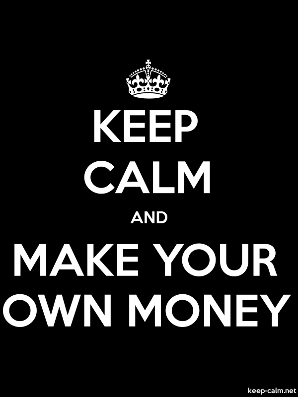 KEEP CALM AND MAKE YOUR OWN MONEY - white/black - Default (600x800)