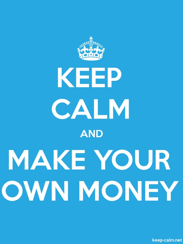 KEEP CALM AND MAKE YOUR OWN MONEY - white/blue - Default (600x800)