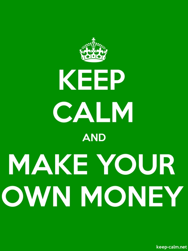 KEEP CALM AND MAKE YOUR OWN MONEY - white/green - Default (600x800)