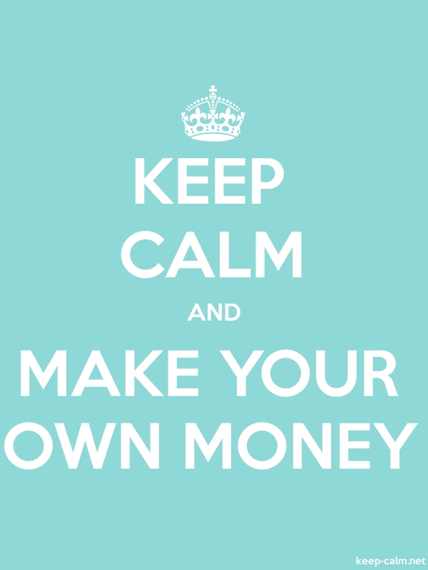 KEEP CALM AND MAKE YOUR OWN MONEY - white/lightblue - Default (600x800)