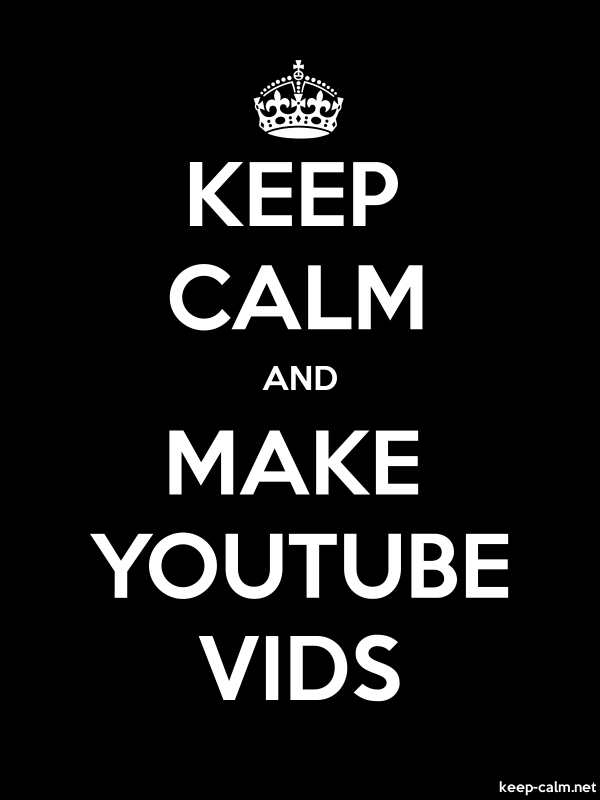 KEEP CALM AND MAKE YOUTUBE VIDS - white/black - Default (600x800)