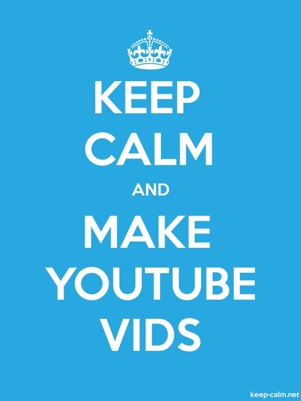 KEEP CALM AND MAKE YOUTUBE VIDS - white/blue - Default (600x800)