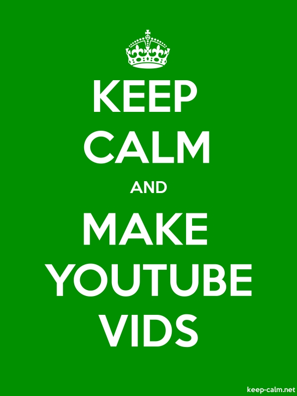 KEEP CALM AND MAKE YOUTUBE VIDS - white/green - Default (600x800)