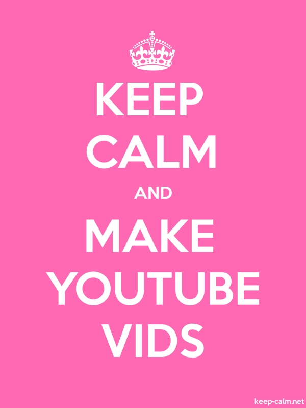 KEEP CALM AND MAKE YOUTUBE VIDS - white/pink - Default (600x800)