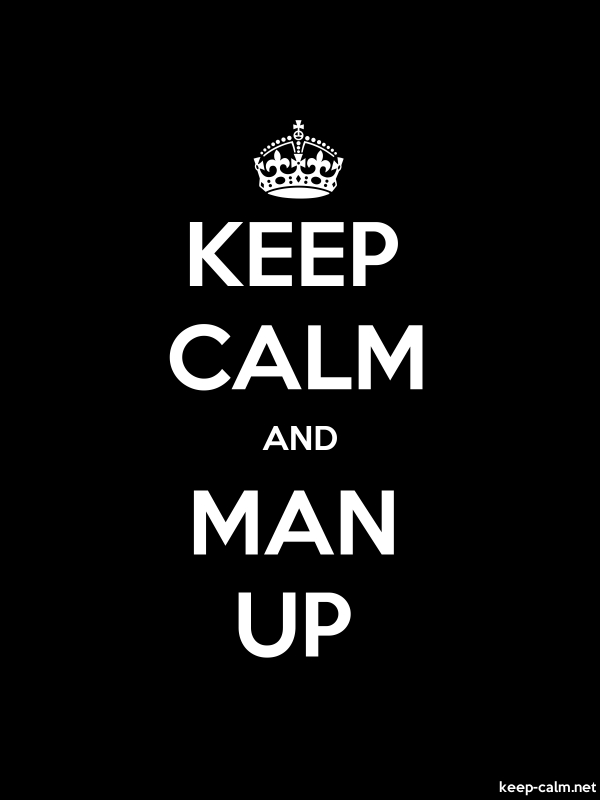 KEEP CALM AND MAN UP - white/black - Default (600x800)