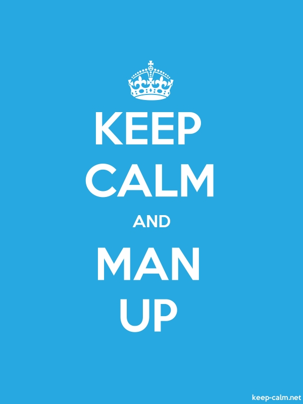 KEEP CALM AND MAN UP - white/blue - Default (600x800)