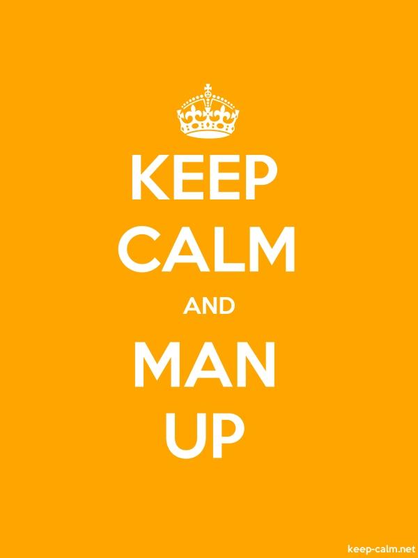 KEEP CALM AND MAN UP - white/orange - Default (600x800)