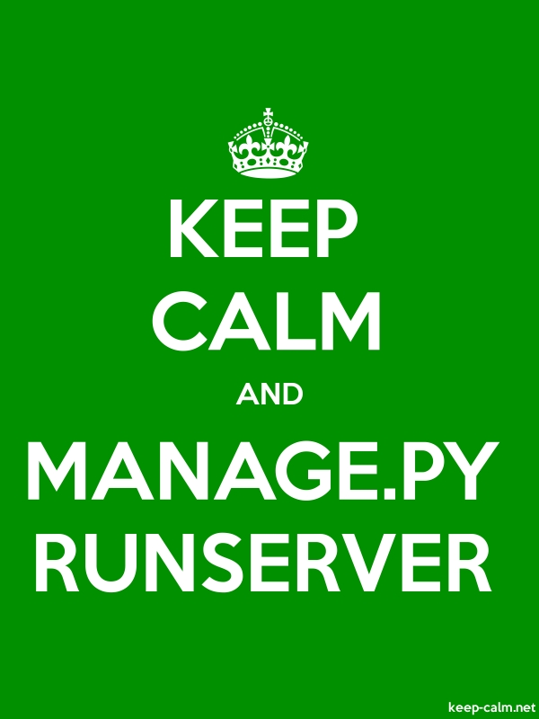 KEEP CALM AND MANAGE.PY RUNSERVER - white/green - Default (600x800)