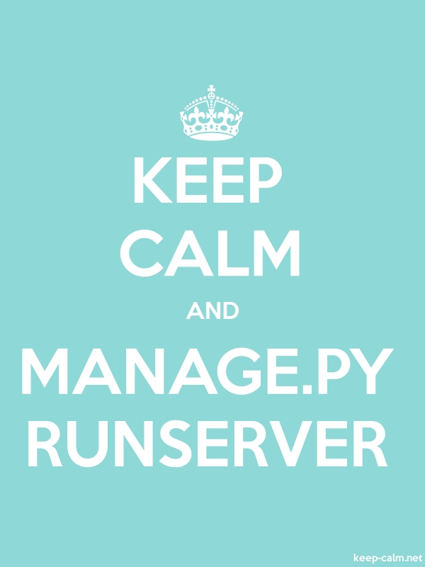 KEEP CALM AND MANAGE.PY RUNSERVER - white/lightblue - Default (600x800)