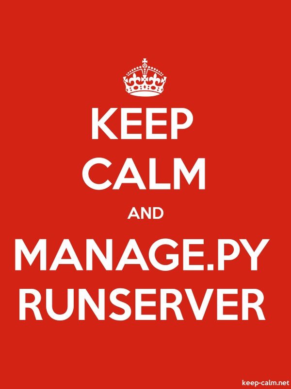 KEEP CALM AND MANAGE.PY RUNSERVER - white/red - Default (600x800)