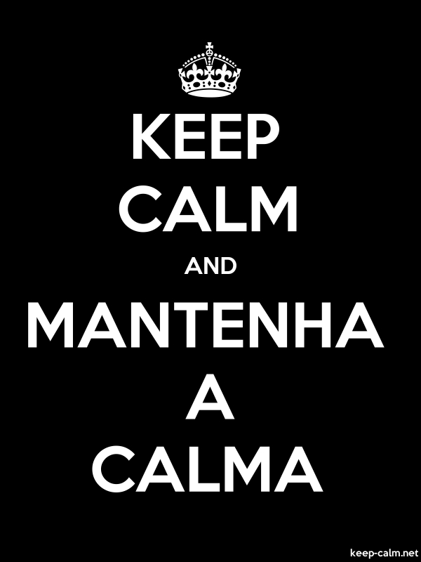 KEEP CALM AND MANTENHA A CALMA - white/black - Default (600x800)