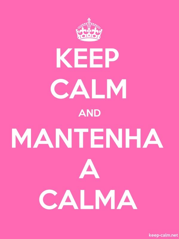 KEEP CALM AND MANTENHA A CALMA - white/pink - Default (600x800)