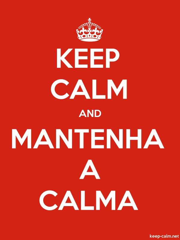 KEEP CALM AND MANTENHA A CALMA - white/red - Default (600x800)