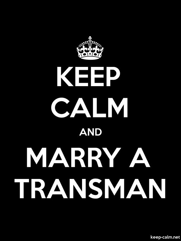 KEEP CALM AND MARRY A TRANSMAN - white/black - Default (600x800)
