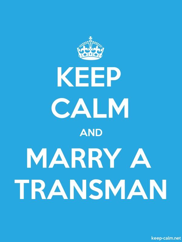 KEEP CALM AND MARRY A TRANSMAN - white/blue - Default (600x800)