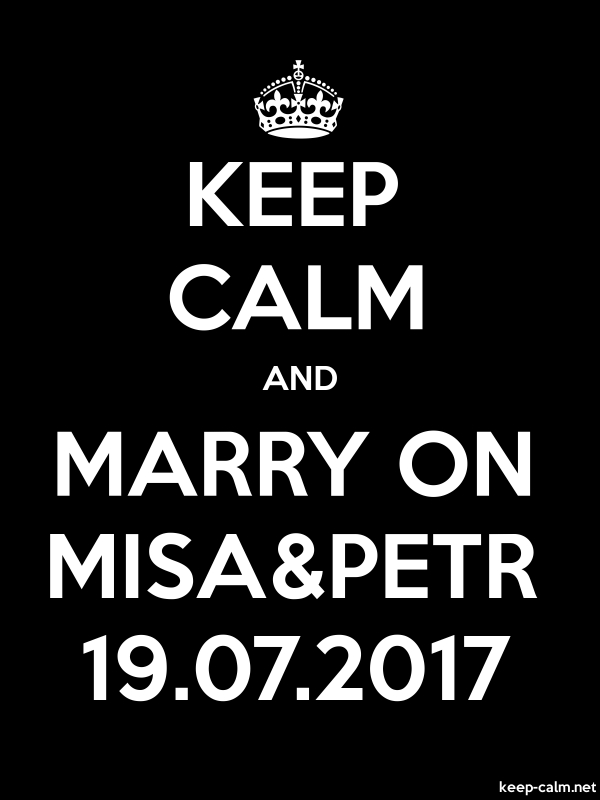 KEEP CALM AND MARRY ON MISA&PETR 19.07.2017 - white/black - Default (600x800)