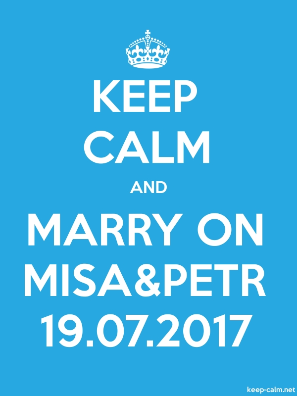 KEEP CALM AND MARRY ON MISA&PETR 19.07.2017 - white/blue - Default (600x800)