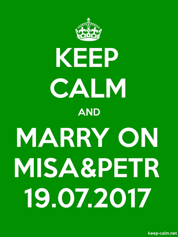 KEEP CALM AND MARRY ON MISA&PETR 19.07.2017 - white/green - Default (600x800)