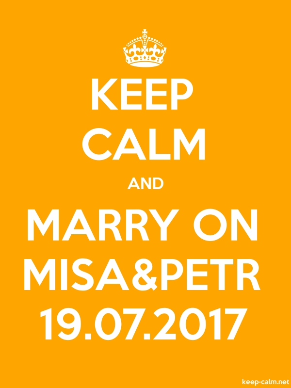 KEEP CALM AND MARRY ON MISA&PETR 19.07.2017 - white/orange - Default (600x800)